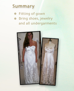 Summary: Fitting of gown; Bring shoes, jewelry and all undergarments