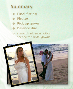 Summary: Final fitting; Photos; Pick up gown; Balance due; 4 month advance notice needed for bridal gowns